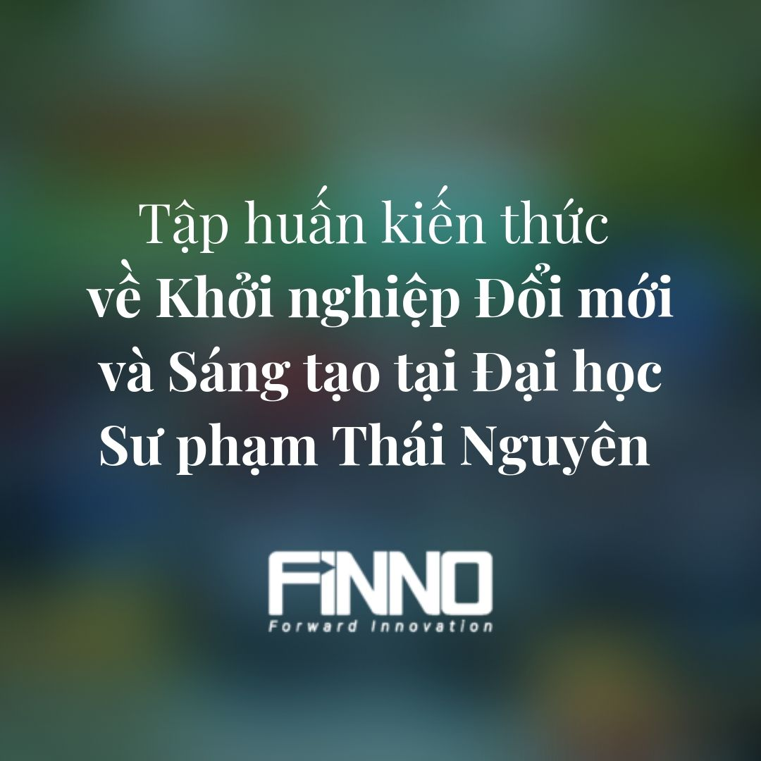 FiNNO-Tap-huan-kien-thuc-ve-Khoi-nghiep-Doi-moi-va-Sang-tao-tai-Dai-hoc-Su-pham-Thai-Nguyen-